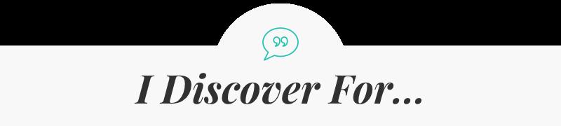 I Discover For...
