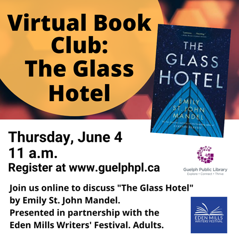 """Join us online to discuss """"The Glass Hotel"""" by Emily St. John Mandel. Presented in partnership with the Eden Mills Writers' Festival. Adults. Register. Thursday June 4 at 11 am."""