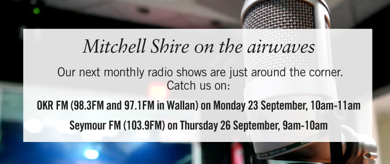Mitchell Shire on the airwaves, OKRFM 98.3FM and 97.1FM Monday 23 September 10-11 and Seymour FM 103.9FM Thursday 26 September 9-10am.