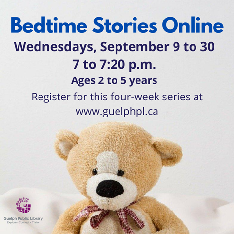 Register for our Bedtime Stories Online event on Wednesday evenings at 7 p.m. from September 9 to 30, 2020. Ages 2 to 5 years.