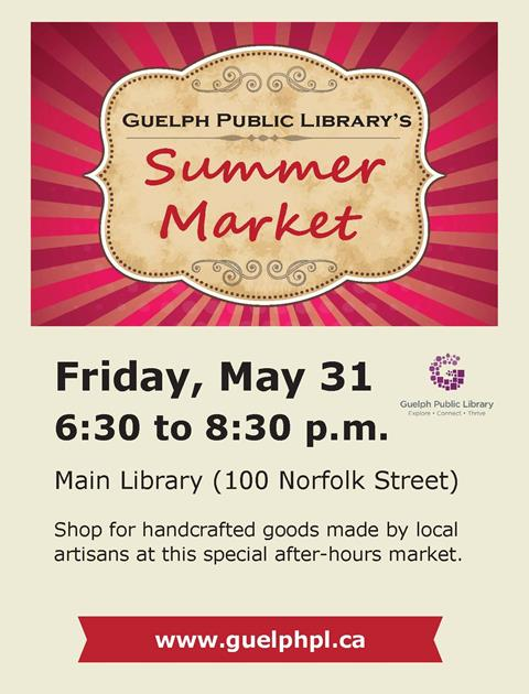 This is the poster for Guelph Public Library summer market. It will be held Friday May 31 from 6:30 to 8:30 p.m. at the Main Library.