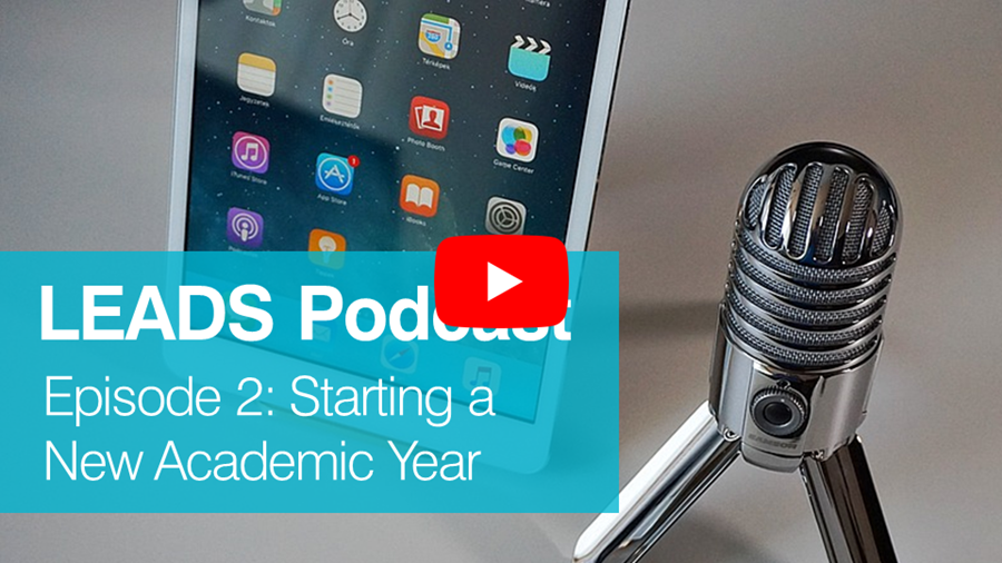 The LEADS Podcast Episode 2 on YouTube - Starting a New Academic Year