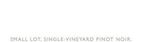 Small Lot, Single-Vineyard Pinot Noir