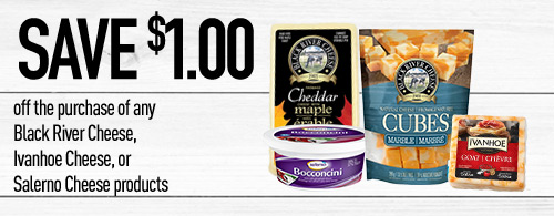 Photo of $1.00 savings for any Black River Cheese, Ivanhoe Cheese, or Salerno Cheese products.