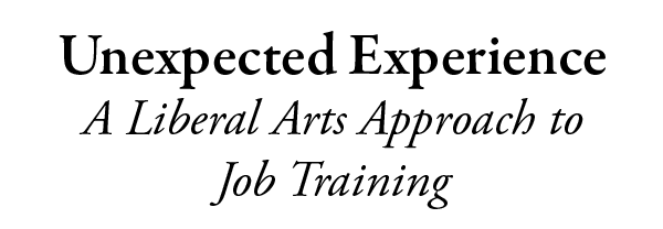 Unexpected Experience: A Liberal Arts Approach to Job Training