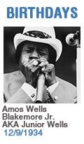 Birthdays: Amos Wells Blakemore Jr. AKA Junior Wells: 12/9/34