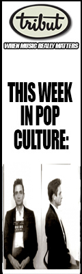 Tribut, When Music Really Matters. This Week in Pop Culture – October 2 to October 8. Check it out!
