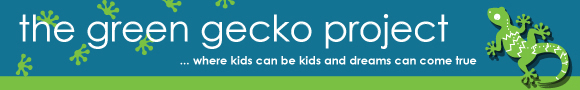 The Green Gecko Project... where kids can be kids and dreams can come true.