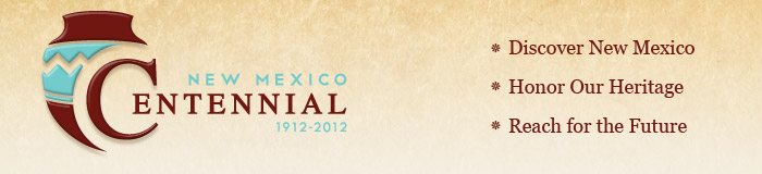 The New Mexico Centennial, Discover New Mexico, Honor our Heritage, Reach for the Future